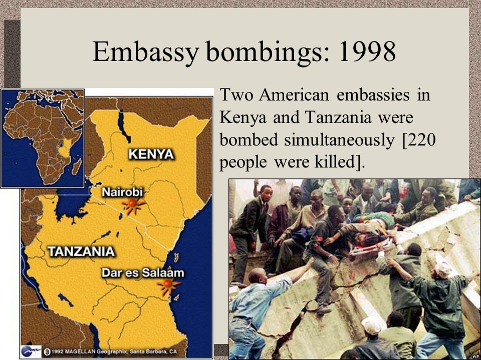 Embassy bombings: 1998Two American embassies in Kenya and Tanzania were bombed simultaneously [220 people were killed].